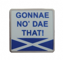 'Gonnae No' Dae That' Scots Slang Saltire Pin Badge - T1284